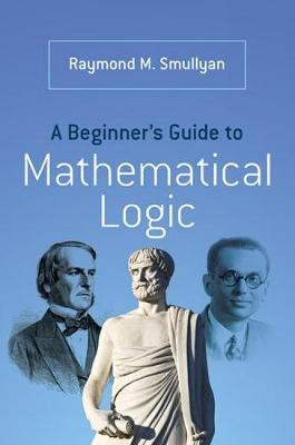 A Beginner's Guide to Mathematical Logic (Paperback)