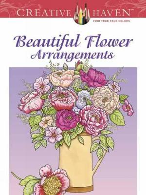 Creative Haven Beautiful Flower Arrangements Coloring Book - Creative Haven Coloring Books (Paperback)