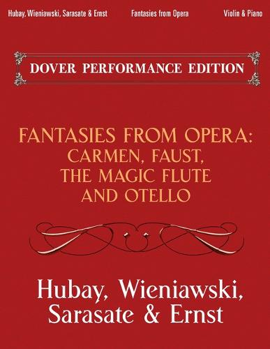 Fantasies from Opera for Violin and Piano: Carmen, Faust, the Magic Flute and Otello (Paperback)