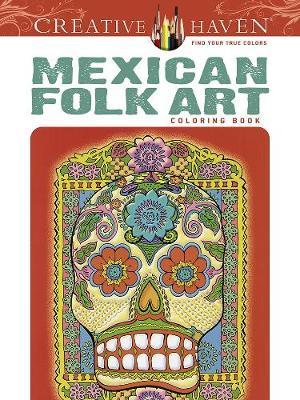 Creative Haven Mexican Folk Art Coloring Book - Creative Haven Coloring Books (Paperback)