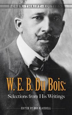 W. E. B. Du Bois: Selections from His Writings - Dover Thrift Editions (Paperback)