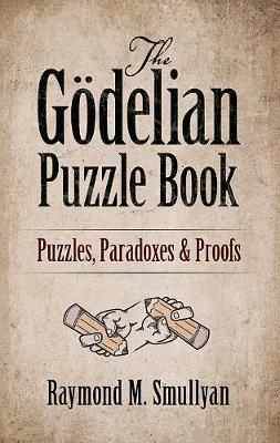 The Goedelian Puzzle Book: Puzzles, Paradoxes and Proofs (Paperback)