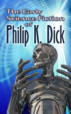 The Early Science Fiction of Philip K. Dick (Paperback)