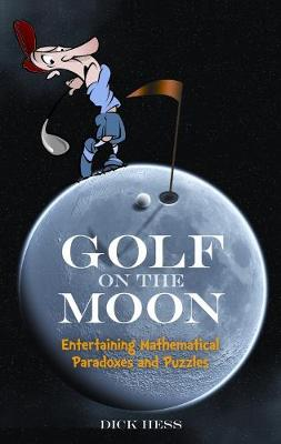 Golf on the Moon: Entertaining Mathematical Paradoxes and Puzzles - Dover Books on Mathematics (Paperback)