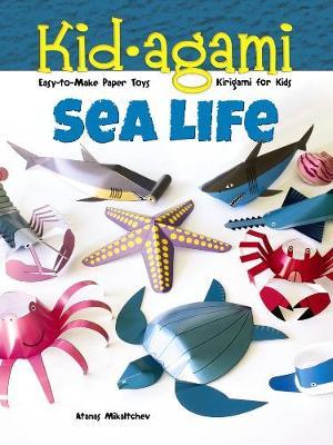Kid-agami -- Sea Life: Kiragami for Kids: Easy-to-Make Paper Toys - Dover Children's Activity Books (Paperback)