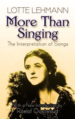 Lotte Lehmann: More Than Singing - The Interpretation Of Songs (Paperback)