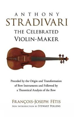 Anthony Stradivari the Celebrated Violin-Maker - Dover Books on Music (Paperback)