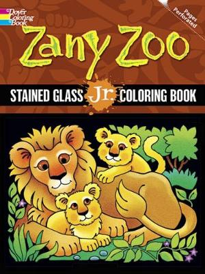 Zany Zoo Stained Glass Jr. Coloring Book - Dover Stained Glass Coloring Book (Paperback)