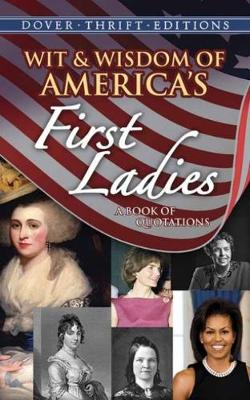 Wit & Wisdom of America's First Ladies: A Book of Quotations - Dover Thrift Editions (Paperback)