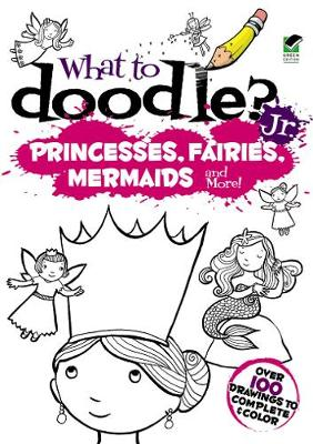 What to Doodle? Jr.--Princesses, Fairies, Mermaids and more! - Dover Doodle Books (Paperback)