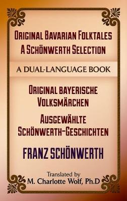 Original Bavarian Folktales: A Schoenwerth Selection: Original bayerische Volksmarchen - Ausgewahlte Schoenwerth-Geschichten - Dover Dual Language German (Paperback)