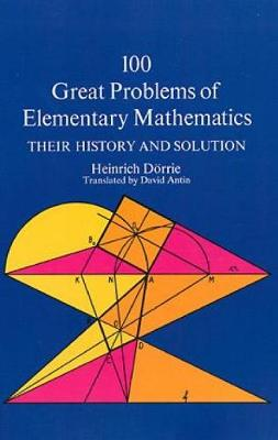 One Hundred Great Problems of Elementary Mathematics: Their History and Solution - Dover Books on Mathematics (Paperback)