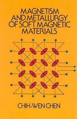 Magnetism and Metallurgy of Soft Magnetic Materials - Dover Books on Physics (Paperback)