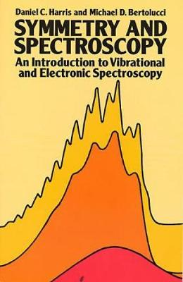 Symmetry and Spectroscopy: Introduction to Vibrational and Electronic Spectroscopy - Dover Books on Chemistry (Paperback)