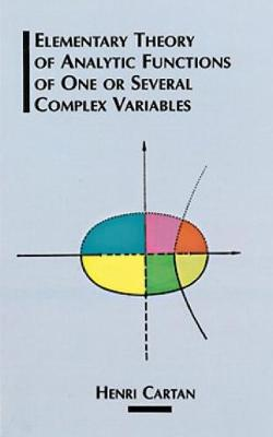 The Elementary Theory of Analytic Functions of One or Several Complex Variables - Dover Books on Mathematics (Paperback)