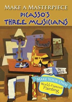 Make a Masterpiece -- Picasso's Three Musicians - Dover Little Activity Books (Paperback)