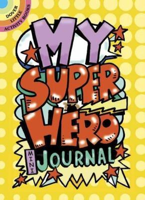 My Superhero Mini-Journal - Dover Little Activity Books (Paperback)