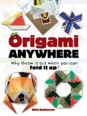 Origami Anywhere: Why Throw It Out When You Can Fold It Up? (Paperback)
