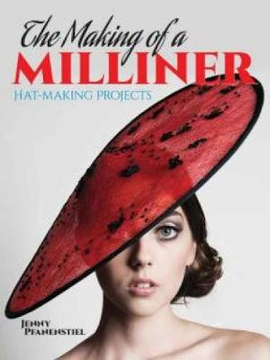 The Making of a Milliner: Hat-Making Projects (Paperback)