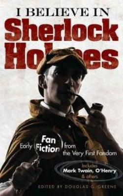 I Believe in Sherlock Holmes: Early Fan Fiction from the Very First Fandom (Paperback)