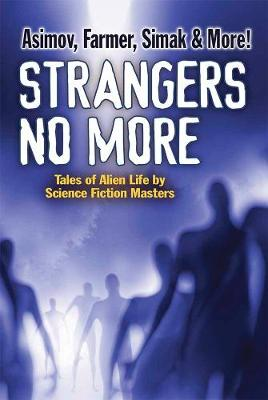 Strangers No More: Tales of Alien Life by Science Fiction Masters Isaac Asimov, Philip Jose Farmer, Marion Zimmer Bradley and more! (Paperback)
