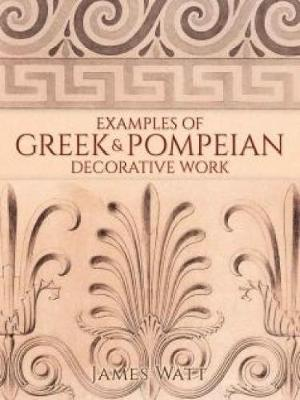 Examples of Greek and Pompeian Decorative Work (Paperback)