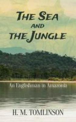 The Sea and the Jungle: An Englishman in Amazonia (Paperback)