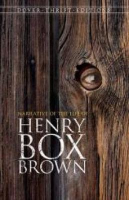 Narrative of the Life of Henry Box Brown - Dover Thrift Editions (Paperback)