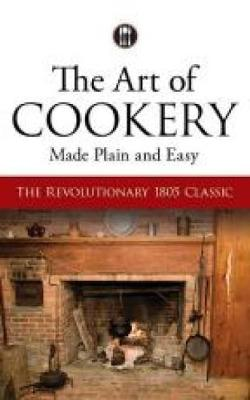 The Art of Cookery Made Plain and Easy: The Revolutionary 1805 Classic (Paperback)