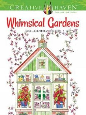 Creative Haven Whimsical Gardens Coloring Book - Creative Haven Coloring Books (Paperback)
