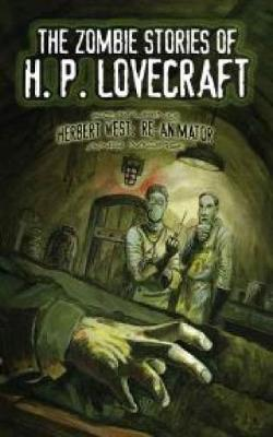 The Zombie Stories of H. P. Lovecraft: Featuring Herbert West--Reanimator and more! (Paperback)