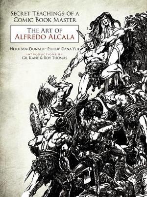 Secret Teachings of a Comic Book Master: The Art of Alfredo Alcala (Paperback)