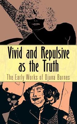 Vivid and Repulsive as the Truth: The Early Works of Djuna Barnes (Paperback)