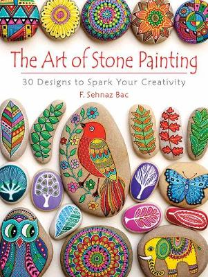 Art of Stone Painting: 30 Designs to Spark Your Creativity (Paperback)
