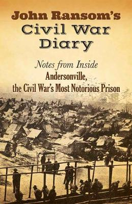 John Ransom's Civil War Diary: Notes from Inside Andersonville, the Civil War's Most Notorious Prison (Paperback)