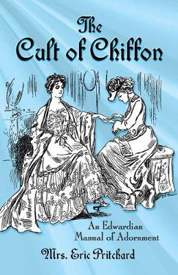 Cult of Chiffon: An Edwardian Manual of Adornment (Paperback)