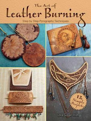 Art of Leather Burning: Step by Step Pyrography Techniques (Paperback)