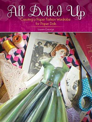All Dolled Up: Creating a Paper Fashion Wardrobe for Paper Dolls (Paperback)