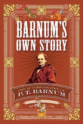 Barnum's Own Story: The Autobiography of P. T. Barnum (Paperback)