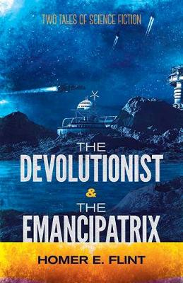 Devolutionist and the Emancipatrix: Two Tales of Science Fiction (Paperback)