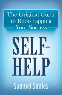 Self-Help: The Original Guide to Bootstrapping Your Success (Paperback)