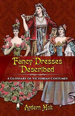 Fancy Dresses Described: A Glossary of Victorian Costumes (Paperback)