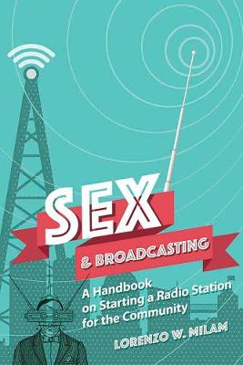 Sex and Broadcasting: A Handbook on Starting a Radio Station for the Community (Paperback)