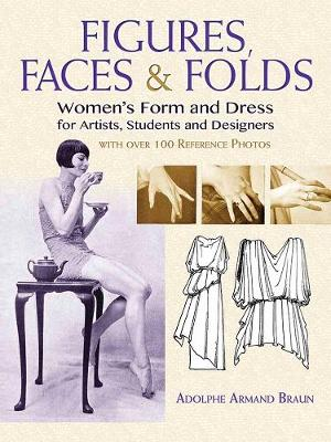 Figures, Faces & Folds: Women's Form and Dress for Artists, Students and Designers (Paperback)