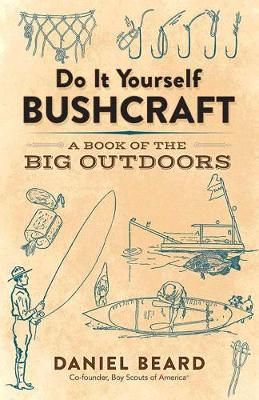 Do It Yourself Bushcraft: A Book of the Big Outdoors (Paperback)