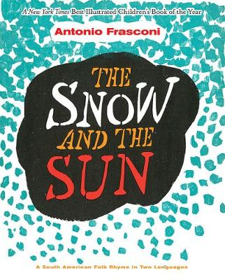 The Snow and the Sun / La Nieve y el Sol: A South American Folk Rhyme in Two Languages: A South American Folk Rhyme in Two Languages (Hardback)