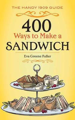 400 Ways to Make a Sandwich: The Handy 1909 Guide (Paperback)