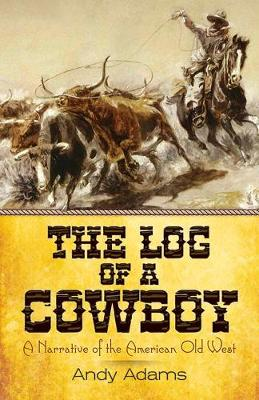 The Log of a Cowboy: A Narrative of the American Old West (Paperback)
