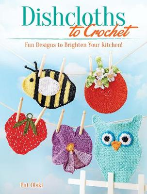 Dishcloths to Crochet: Fun Designs to Brighten Your Kitchen! (Paperback)