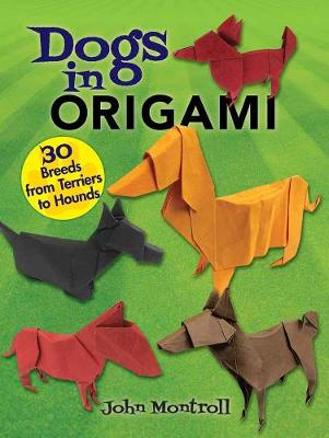 Dogs in Origami: 30 Breeds from Terriers to Hounds (Paperback)